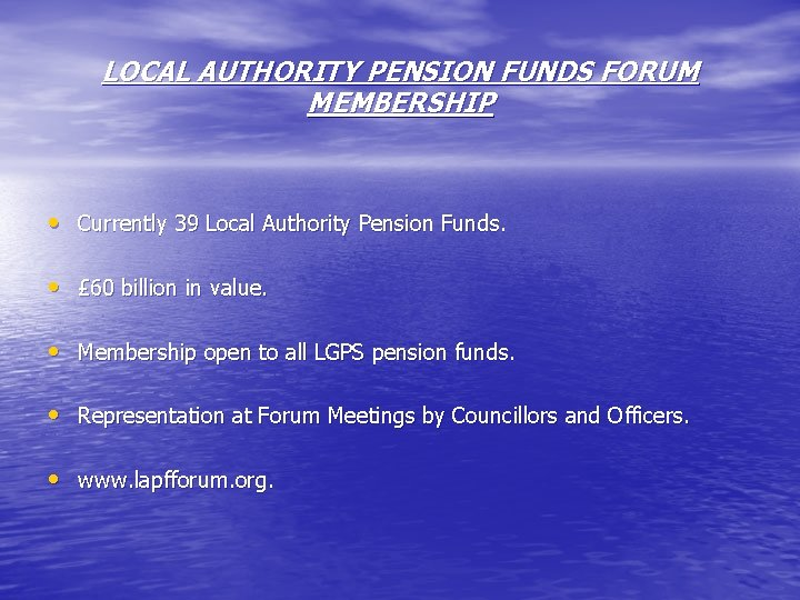 LOCAL AUTHORITY PENSION FUNDS FORUM MEMBERSHIP • Currently 39 Local Authority Pension Funds. •