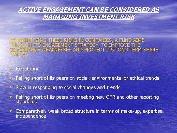 ACTIVE ENGAGEMENT CAN BE CONSIDERED AS MANAGING INVESTMENT RISK BY IDENTIFYING THESE RISKS IN