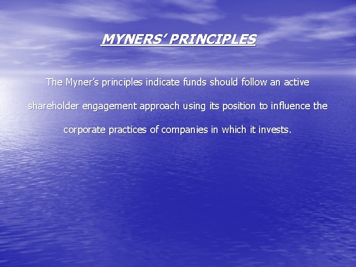 MYNERS' PRINCIPLES The Myner's principles indicate funds should follow an active shareholder engagement approach