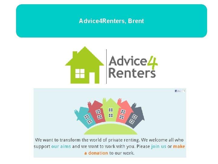 Advice 4 Renters, Brent