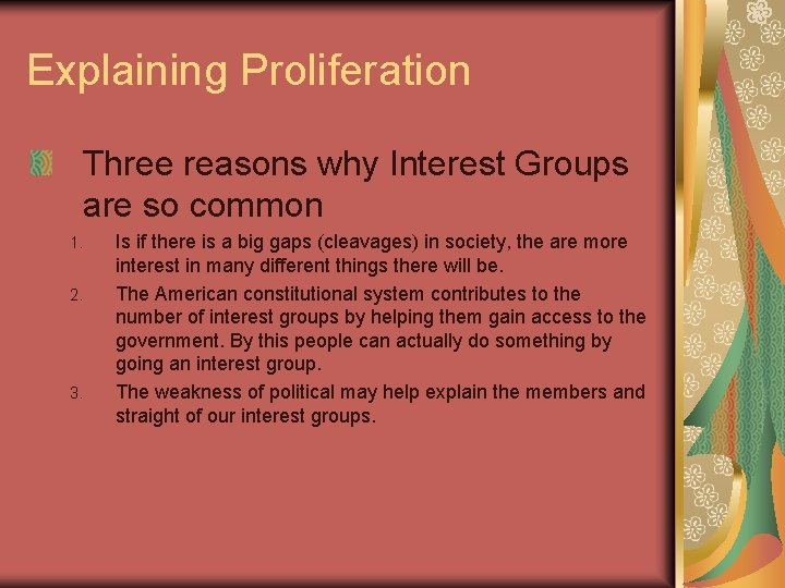 Explaining Proliferation Three reasons why Interest Groups are so common 1. 2. 3. Is