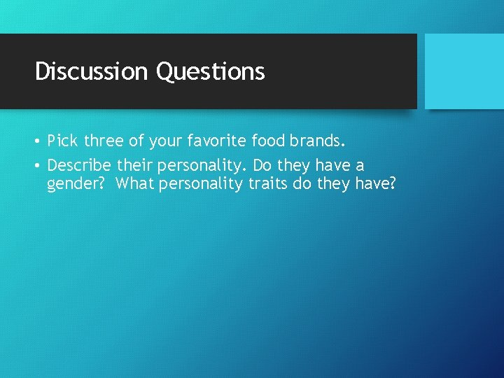 Discussion Questions • Pick three of your favorite food brands. • Describe their personality.