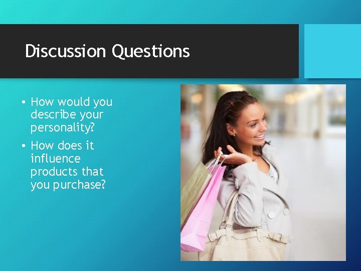 Discussion Questions • How would you describe your personality? • How does it influence