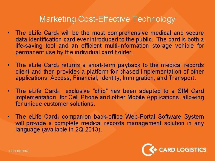 Marketing Cost-Effective Technology • The e. Life Card® will be the most comprehensive medical