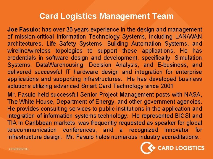 Card Logistics Management Team Joe Fasulo: has over 35 years experience in the design