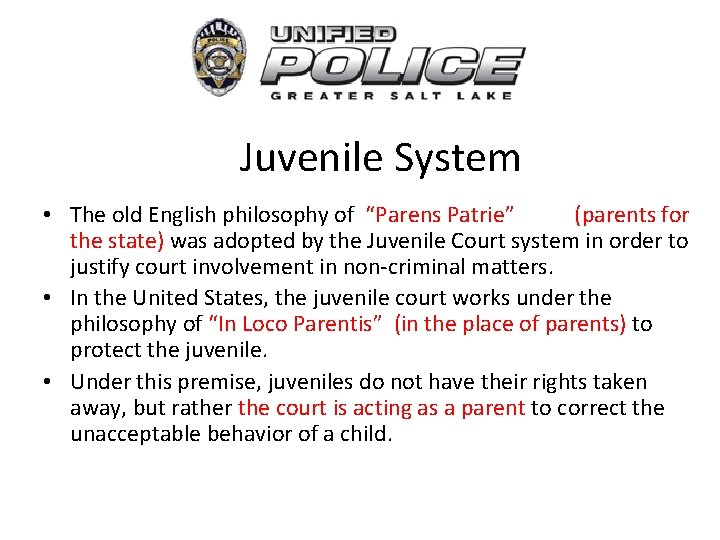 """Juvenile System • The old English philosophy of """"Parens Patrie"""" (parents for the"""