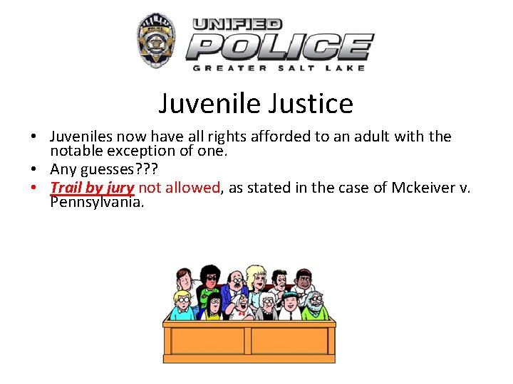 Juvenile Justice • Juveniles now have all rights afforded to an adult with the