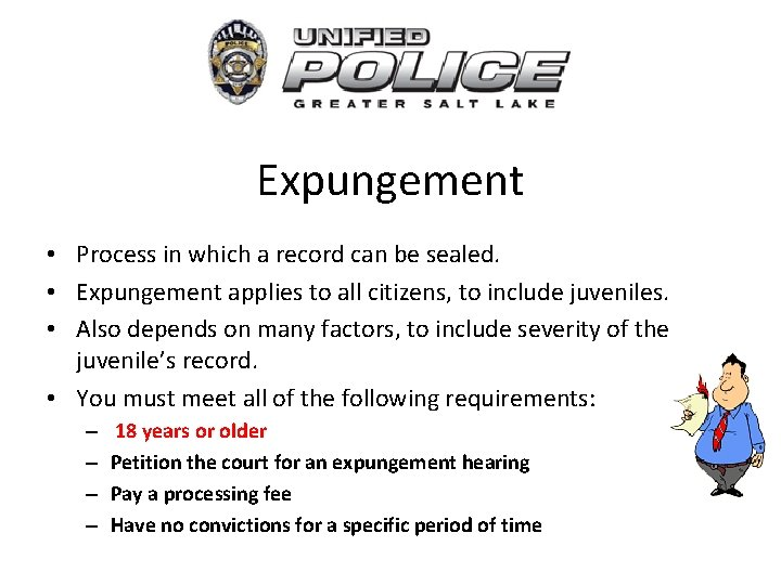 Expungement • Process in which a record can be sealed. • Expungement applies to