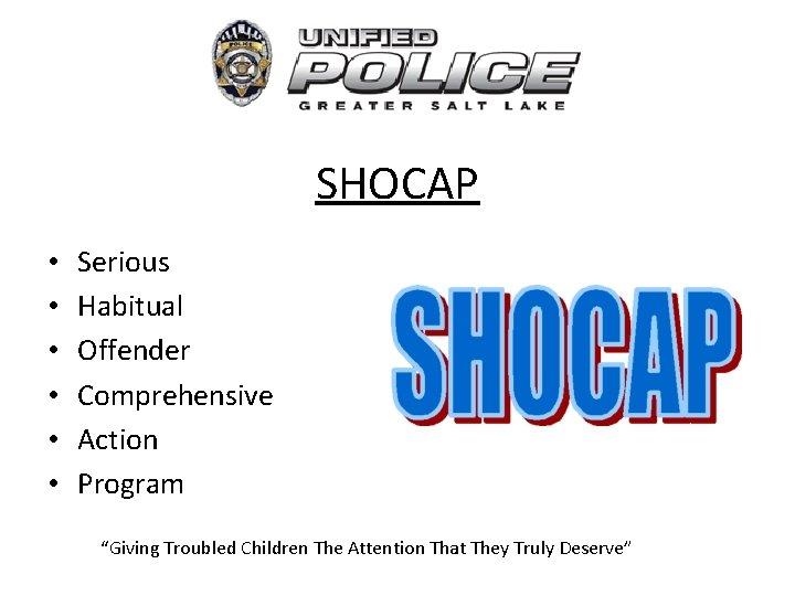"SHOCAP • • • Serious Habitual Offender Comprehensive Action Program ""Giving Troubled Children The"