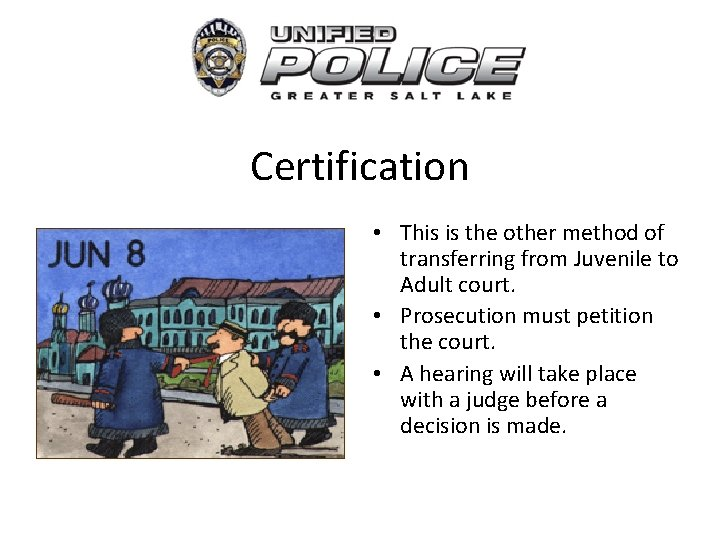 Certification • This is the other method of transferring from Juvenile to Adult court.