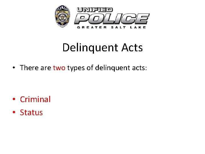 Delinquent Acts • There are two types of delinquent acts: • Criminal • Status