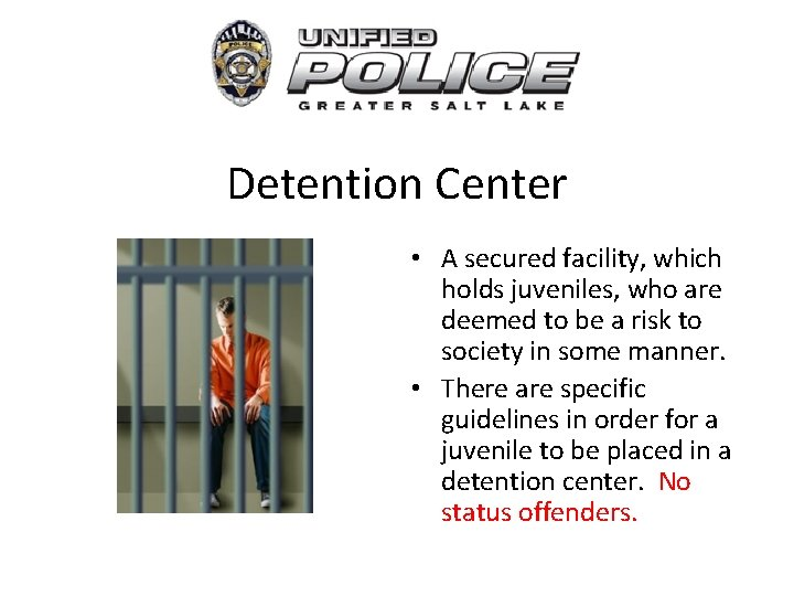 Detention Center • A secured facility, which holds juveniles, who are deemed to be