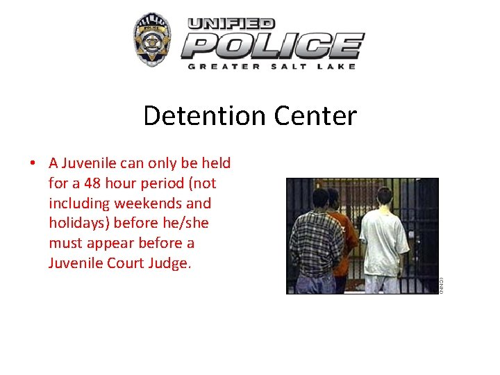 Detention Center • A Juvenile can only be held for a 48 hour period