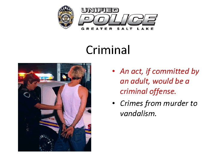 Criminal • An act, if committed by an adult, would be a criminal offense.