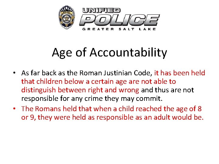 Age of Accountability • As far back as the Roman Justinian Code, it has