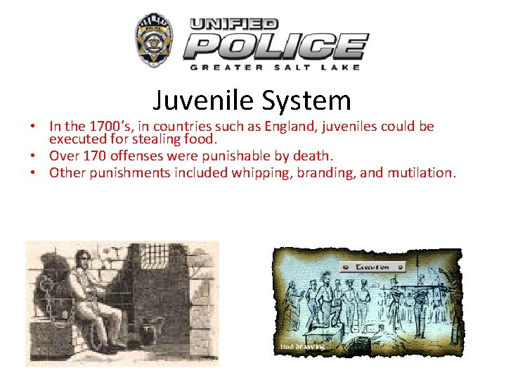 Juvenile System • In the 1700's, in countries such as England, juveniles could be