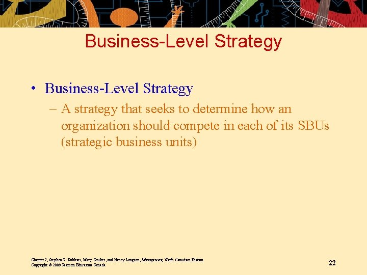 Business-Level Strategy • Business-Level Strategy – A strategy that seeks to determine how an
