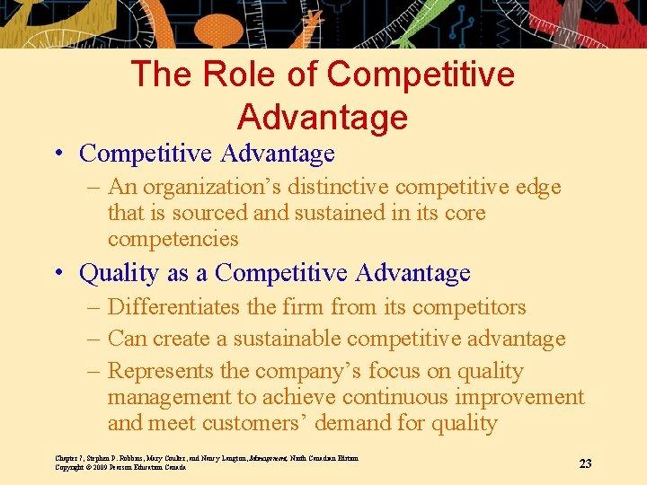 The Role of Competitive Advantage • Competitive Advantage – An organization's distinctive competitive edge