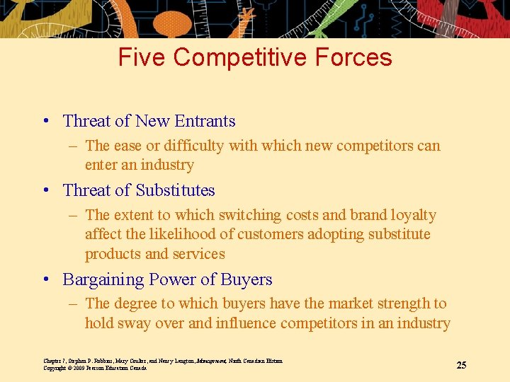 Five Competitive Forces • Threat of New Entrants – The ease or difficulty with