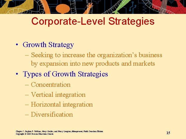 Corporate-Level Strategies • Growth Strategy – Seeking to increase the organization's business by expansion