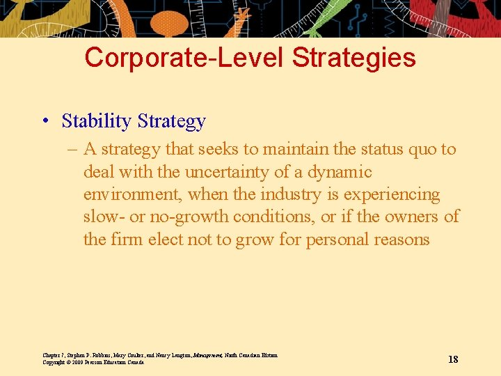 Corporate-Level Strategies • Stability Strategy – A strategy that seeks to maintain the status