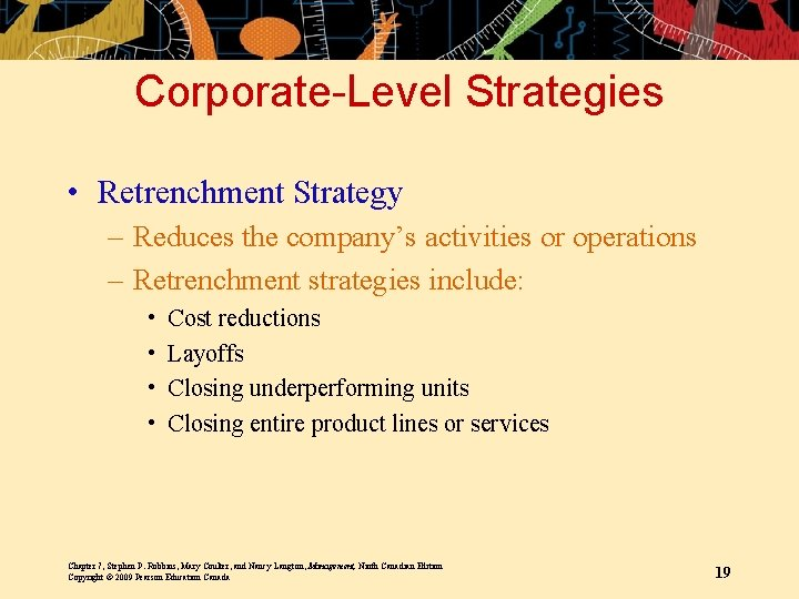 Corporate-Level Strategies • Retrenchment Strategy – Reduces the company's activities or operations – Retrenchment