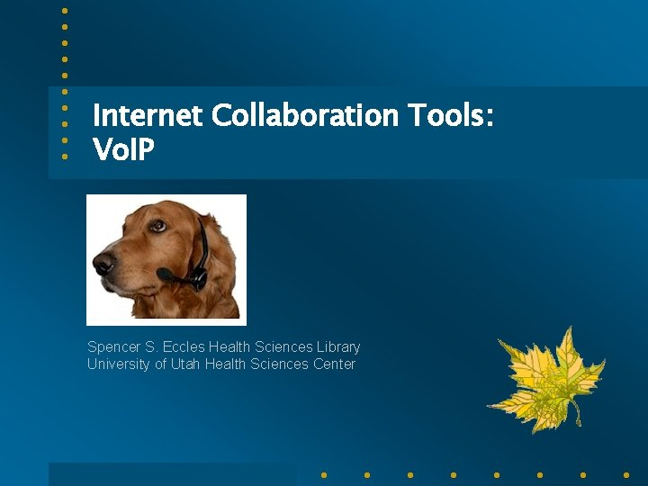 Internet Collaboration Tools: Vo. IP Spencer S. Eccles Health Sciences Library University of Utah
