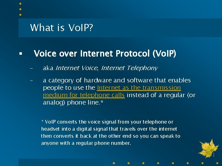 What is Vo. IP? Voice over Internet Protocol (Vo. IP) § – aka Internet