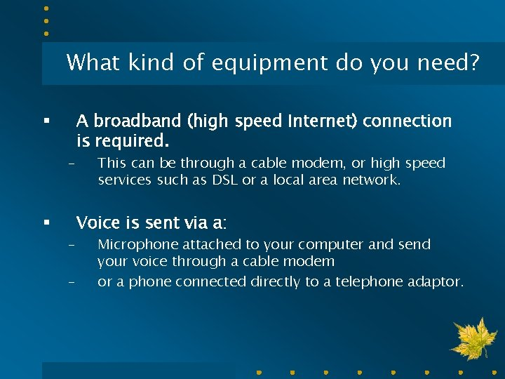 What kind of equipment do you need? § – – A broadband (high speed
