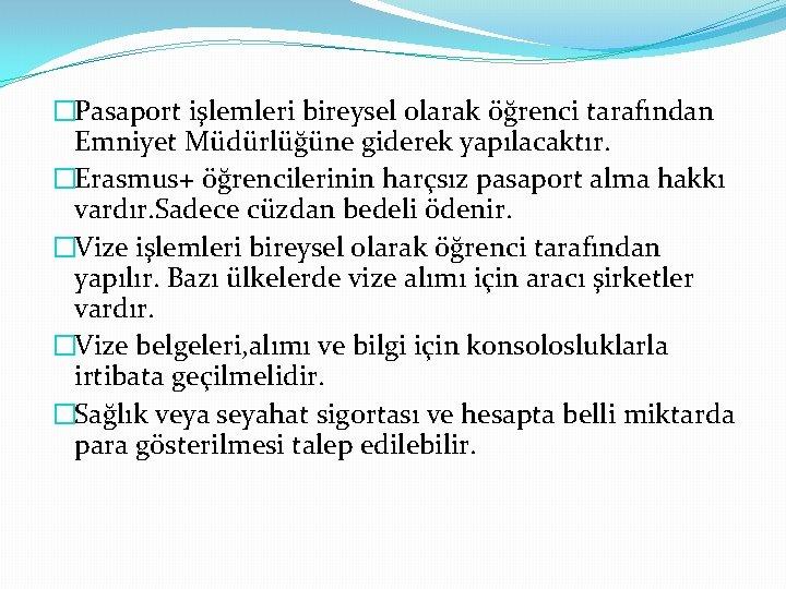 �Pasaport işlemleri bireysel olarak öğrenci tarafından Emniyet Müdürlüğüne giderek yapılacaktır. �Erasmus+ öğrencilerinin harçsız pasaport