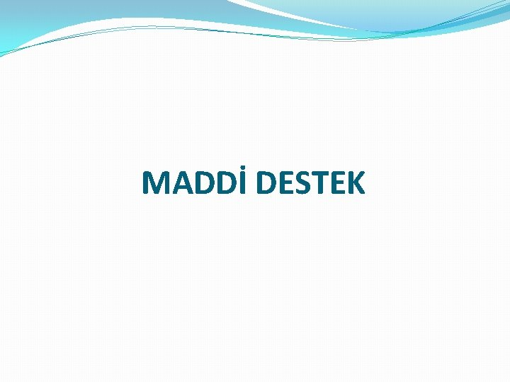 MADDİ DESTEK