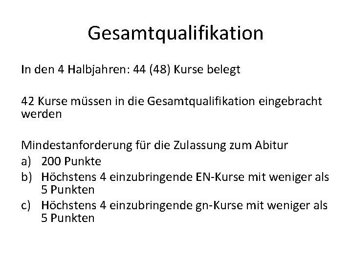 Gesamtqualifikation In den 4 Halbjahren: 44 (48) Kurse belegt 42 Kurse müssen in die