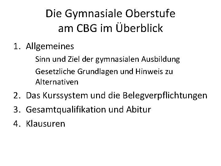 Die Gymnasiale Oberstufe am CBG im Überblick 1. Allgemeines Sinn und Ziel der gymnasialen