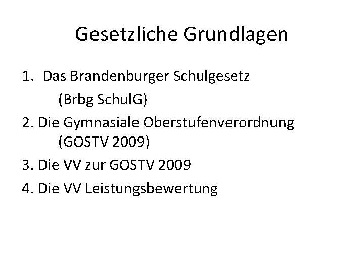 Gesetzliche Grundlagen 1. Das Brandenburger Schulgesetz (Brbg Schul. G) 2. Die Gymnasiale Oberstufenverordnung (GOSTV