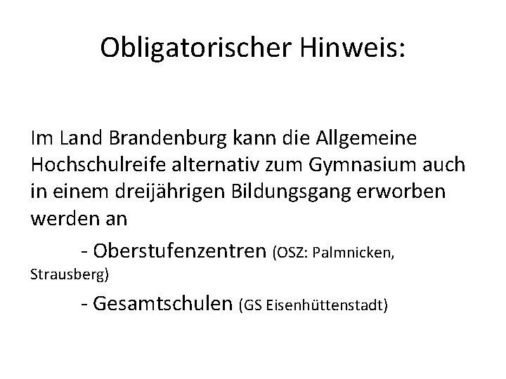 Obligatorischer Hinweis: Im Land Brandenburg kann die Allgemeine Hochschulreife alternativ zum Gymnasium auch in
