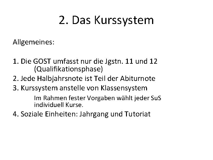 2. Das Kurssystem Allgemeines: 1. Die GOST umfasst nur die Jgstn. 11 und 12