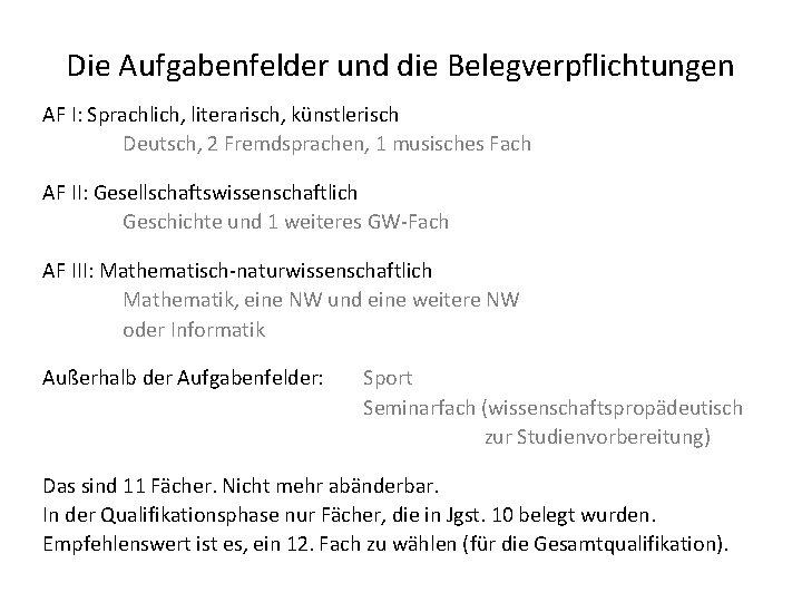 Die Aufgabenfelder und die Belegverpflichtungen AF I: Sprachlich, literarisch, künstlerisch Deutsch, 2 Fremdsprachen, 1