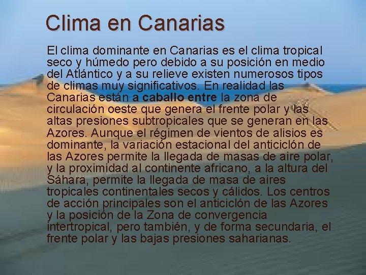 Clima en Canarias El clima dominante en Canarias es el clima tropical seco y