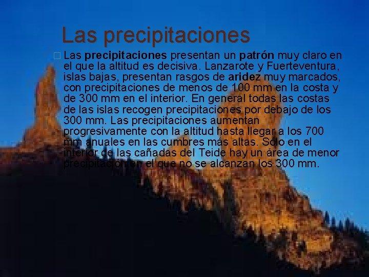 Las precipitaciones � Las precipitaciones presentan un patrón muy claro en el que la