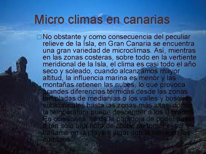 Micro climas en canarias � No obstante y como consecuencia del peculiar relieve de