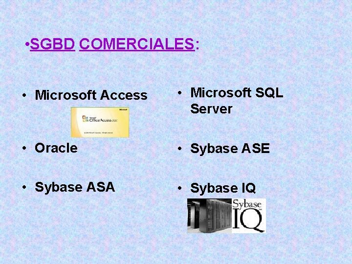 • SGBD COMERCIALES: • Microsoft Access • Microsoft SQL Server • Oracle •