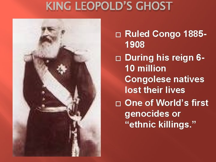 KING LEOPOLD'S GHOST � � � Ruled Congo 18851908 During his reign 610 million