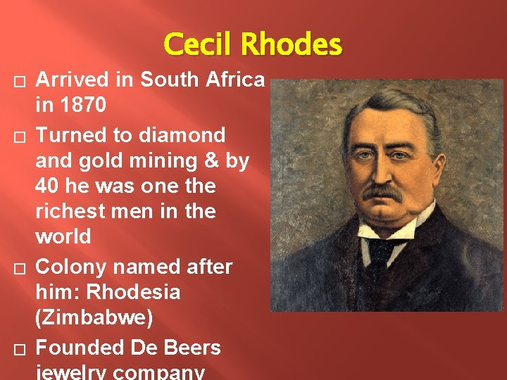 Cecil Rhodes � � Arrived in South Africa in 1870 Turned to diamond and