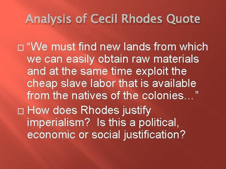 """Analysis of Cecil Rhodes Quote """"We must find new lands from which we can"""
