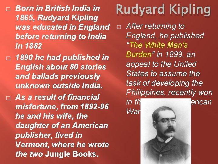 � � � Born in British India in 1865, Rudyard Kipling was educated in