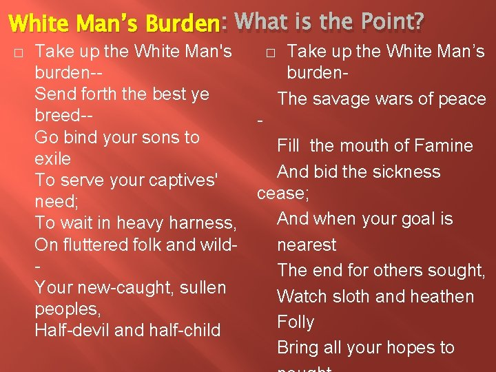 White Man's Burden : What is the Point? � Take up the White Man's