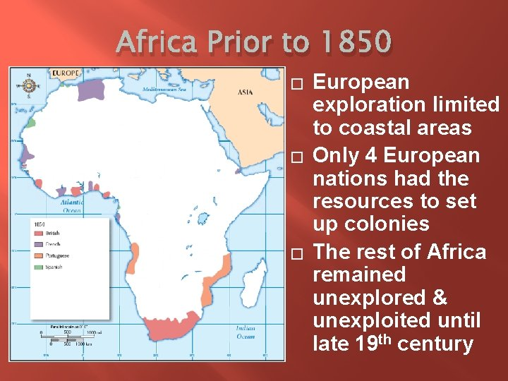 Africa Prior to 1850 � � � European exploration limited to coastal areas Only