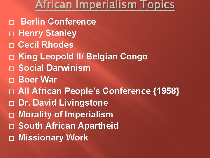 African Imperialism Topics � � � Berlin Conference Henry Stanley Cecil Rhodes King Leopold