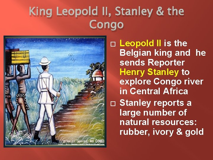 King Leopold II, Stanley & the Congo � � Leopold II is the Belgian