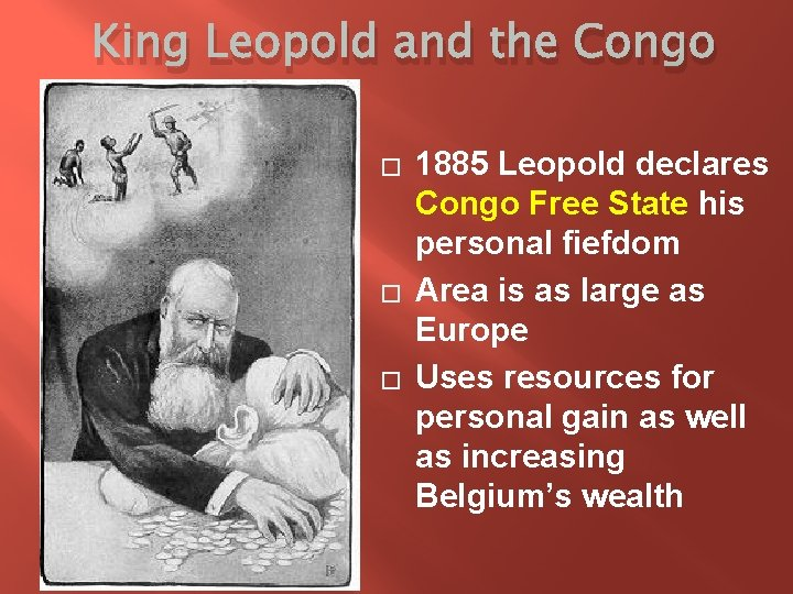King Leopold and the Congo � � � 1885 Leopold declares Congo Free State
